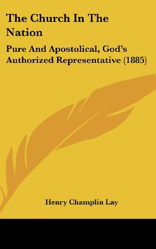 The Church in the Nation: Pure and Apostolical, God's Authorized Representative (1885)