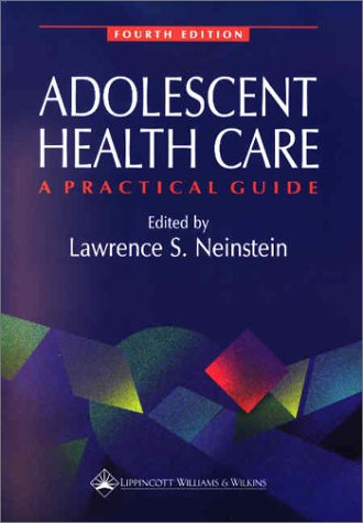 Adolescent Health Care: A Practical Guide (Adolescent Healthcare: A Practical Guide ( Neinstein))