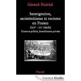 Immigration, antis�mitisme et racisme en France (XIXe-XXe si�cle) : Discours publics, humiliations priv�es (Nouvelles Etudes Historiques)