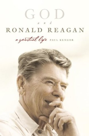 God and Ronald Reagan  A Spiritual Life, KENGOR, Paul