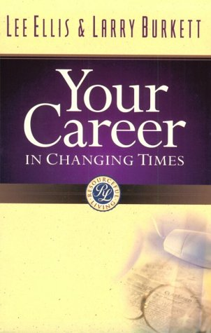 Your Career in Changing Times, Ellis,Lee/Burkett,Larry