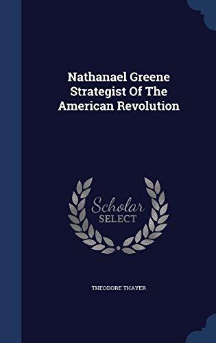 Nathanael Greene Strategist Of The American Revolution