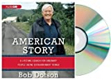 AMERICAN STORY Audiobook: By American Story: A Lifetime Search for Ordinary People Doing Extraordinary Things [Audiobook, CD] [Audio CD] Bob Dotson (Reader)