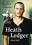 Heath Ledger - Die unbekannte Seite des Hollywood Stars - Brian J. Robb