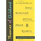 Theories of Childhood: An Introduction to Dewey, Montessori, Erikson, Piaget & Vygotsky ~ Carol Garhart Mooney