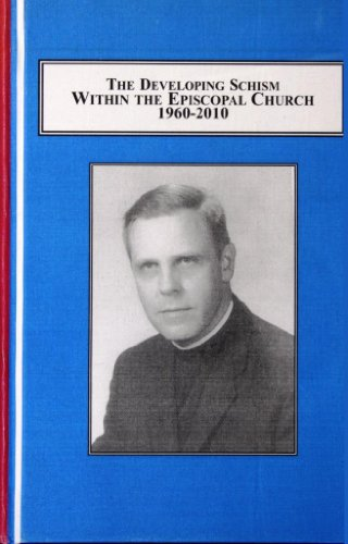 Developing Schism Within the Episcopal Church 1960-2010: Social Justice, Ordination of Women, Charismatics, Homosexualit