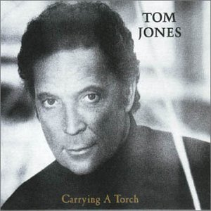Tom Jones - Carrying A Torch - Zortam Music