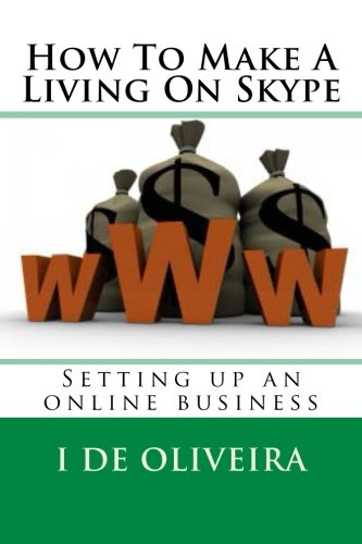 How To Make A Living On Skype: A Guide to Making Money Online (Volume 1)