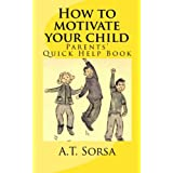 How to Motivate Your Child ~ A.T. Sorsa