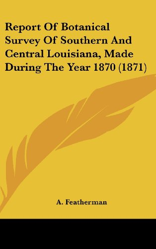 Report of Botanical Survey of Southern and Central Louisiana, Made During the Year 1870 (1871)