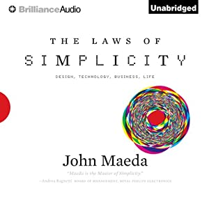The Laws of Simplicity: Design, Technology, Business, LifeDesign, Technology, Business, Life | [John Maeda]
