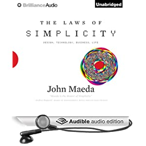 The Laws of Simplicity: Design, Technology, Business, LifeDesign, Technology, Business, Life (Unabridged)
