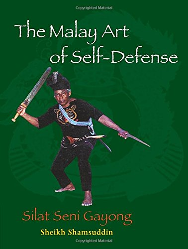 The Malay Art of Self-Defense: Silat Seni Gayong