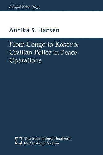 From Congo to Kosovo: Civilian Police in Peace Operations (Adelphi series)