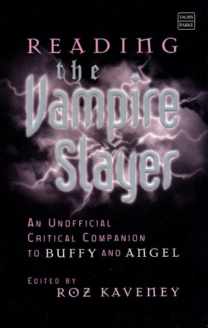 Reading the Vampire Slayer: The Unofficial Critical Companion to Buffy and Angel (Tauris Parke Paperbacks)