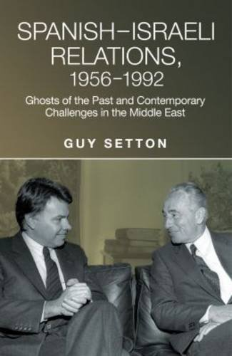 Spanish-Israeli Relations, 19561992: Ghosts of the Past & Contemporary Challenges in the Middle East (Sussex Studies in Spanish History)