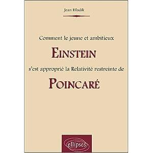 Comment le jeune et ambitieux Einstein s'est approprié la Relativité restreinte de Poincaré