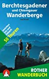 Berchtesgadener und Chiemgauer Wanderberge - Rother Wanderbuch - 50 Touren zwischen Inn und Salzach - Sepp Brandl