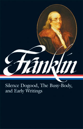 """Benjamin Franklin: Silence Dogood, the Busy-Body, and EarlyWritings"" (Library of America)"