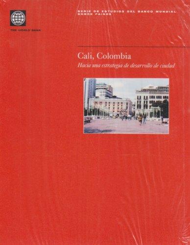 Cali, Colombia: Hacia una Estrategia de Desarrollo de Ciudad (Country Studies) (Spanish Edition)