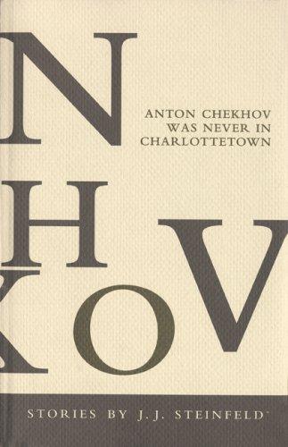 Anton Chekhov was never in Charlottetown: Stories
