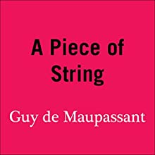 A Piece of String (       UNABRIDGED) by Guy de Maupassant Narrated by Cornelius Garrett