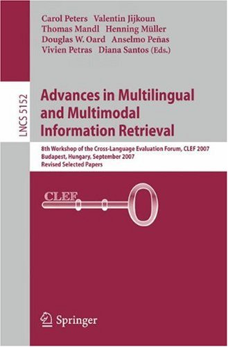 Advances in Multilingual and Multimodal Information Retrieval: 8th Workshop of the Cross-Language Evaluation Forum, CLEF