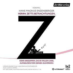 Herrn Zetts Betrachtungen, oder Brosamen, die er fallen ließ, aufgelesen von seinen Zuhörern Hörspiel