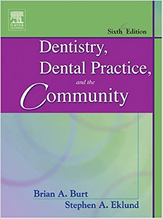 Dentistry, Dental Practice, and the Community, 6th Edition written by Brian A. Burt