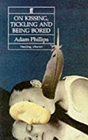 On Kissing, Tickling and Being Bored: Psychoanalytic Essays on the Unexamined Life