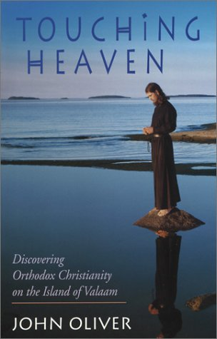 Touching Heaven: Discovering Orthodox Christianity on the Island of Valaam, JOHN OLIVER