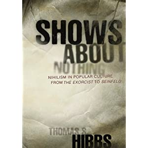 Shows about Nothing: Nihilism in Popular Culture Thomas S. Hibbs