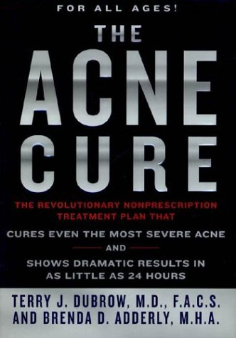 Acne Cure : The Revolutionary Nonprescription Treatment Plan That Cures Even the Most Severe Acne and Shows Dramatic Results in As Little As 24 Hours, Dubrow,Terry J.