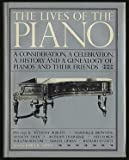 img - for The Lives of the Piano : A Consideration, a Celebration, a History, and a Genealogy of Pianos and Their Friends book / textbook / text book