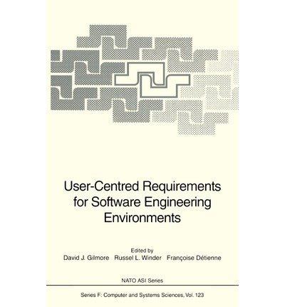 User-Centered Requirements for Software Engineering Environments (Nato a S I Series Series III, Computer and Systems Sciences)