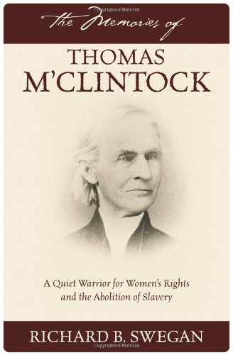 The Memories of Thomas M'Clintock: A Quiet Warrior for Women's Rights and the Abolition of Slavery