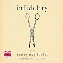 Infidelity Audiobook by Stacey May Fowles Narrated by Morgan Hallett