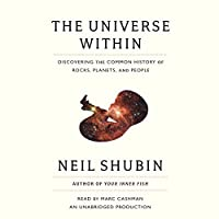 The Universe Within: Discovering the Common History of Rocks, Planets, and People (       UNABRIDGED) by Neil Shubin Narrated by Marc Cashman