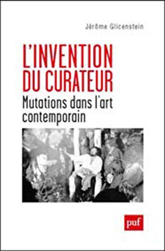 L'invention du curateur : Mutations dans l'art contemporain