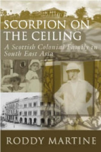 Scorpion on the Ceiling: A Scottish Colonial Family in South East Asia