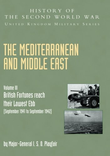 The Mediterranean and Middle East: Volume III British Fortunes reach their Lowest Ebb (September 1941 to September 1942): (September 1941 to September ... Second World War: United Kingdom Military)