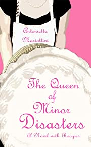The Queen of Minor Disasters: A Chick-Lit Novel with Recipes