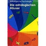 """Die astrologischen H�user: Der Mensch und seine Weltvon """"Bruno Huber"""""""