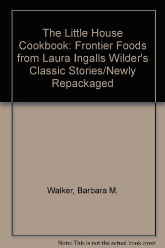 The Little House Cookbook: Frontier Foods from Laura Ingalls Wilder's Classic Stories/Newly Repackaged
