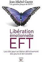 Lib�ration �motionnelle EFT: Les cl�s pour se lib�rer d�finitivement des peurs et de l'anxi�t�