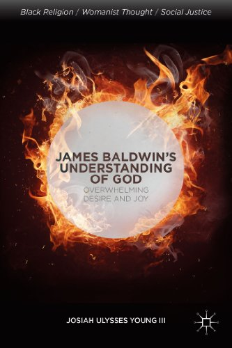 James Baldwin's Understanding of God: Overwhelming Desire and Joy (Black Religion/Womanist Thought/Social Justice)