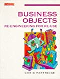 img - for Business Objects: Re-engineering and Re-use - A Practical Handbook (Computer Weekly Professional) by Chris Partridge (1996-03-31) book / textbook / text book