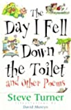 The Day I Fell Down the Toilet and Other Poems (0276002407) by Turner, Steve
