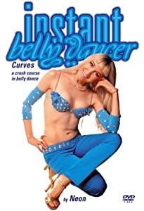 Instant Belly Dancer: A Crash Course in Bellydance, Vol.1 - Curves