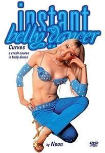Instant Belly Dancer: A Crash Course in Bellydance, Vol.1 - Curves
